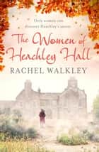 The Women of Heachley Hall ebook by
