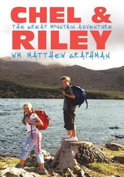 Chel & Riley Adventures - The Great Mountain Adventure ebook by Wm. Matthew Graphman