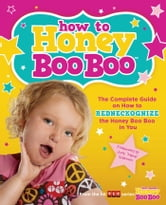 How to Honey Boo Boo - The Complete Guide on How to Redneckognize the Honey Boo Boo in You ebook by Shannon & Thompson Family,Jennifer Levesque