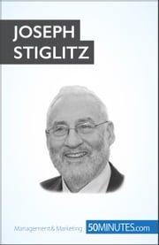 Joseph Stiglitz - Economist and Nobel Prize winner ebook by 50MINUTES.COM