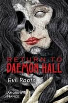 Return to Daemon Hall - Evil Roots ebook by Andrew Nance, Coleman Polhemus