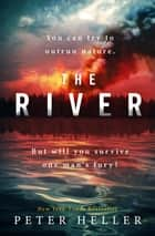 The River - 'An urgent and visceral thriller... I couldn't turn the pages quick enough' (Clare Mackintosh) eBook by Peter Heller