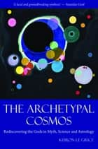 The Archetypal Cosmos ebook by