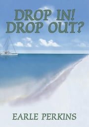 Drop In! Drop Out? ebook by Earle Perkins