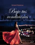 Bajo tus condiciones ebook by Kristel Ralston