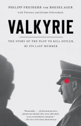 Valkyrie - The Story of the Plot to Kill Hitler, by Its Last Member ebook by Philip Freiherr Von Boeselager,Florence Fehrenbach,Jerome Fehrenbach