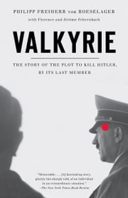 Valkyrie - The Story of the Plot to Kill Hitler, by Its Last Member ebook by Philip Freiherr Von Boeselager,Florence Fehrenbach,Jerome Fehrenbach,Steven Rendall