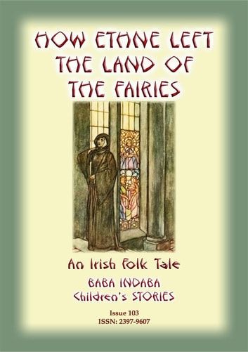 HOW ETHNE LEFT THE LAND OF THE FAIRIES - An Irish Legend - Baba Indaba Children's Stories - Issue 103 ebook by Anon E Mouse