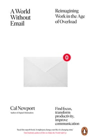A World Without Email - Reimagining Work in the Age of Overload ebook by Cal Newport