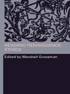 Reading Renaissance Ethics eBook by Marshall Grossman