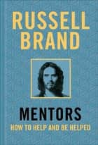 Mentors - How to Help and Be Helped eBook by Russell Brand