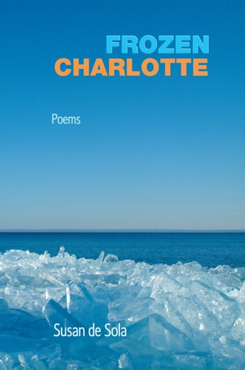Frozen Charlotte - Poems ebook by Susan de Sola