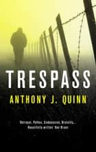 Trespass ebook by Anthony J. Quinn