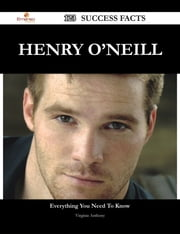 Henry O'Neill 123 Success Facts - Everything you need to know about Henry O'Neill ebook by Virginia Anthony