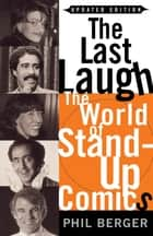 The Last Laugh - The World of Stand-Up Comics ebook by Phil Berger