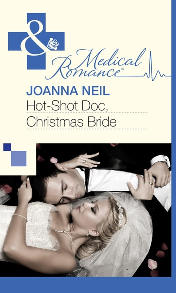 Hot-Shot Doc, Christmas Bride (Mills & Boon Medical) ebook by Joanna Neil