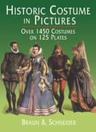 Historic Costume in Pictures ebook by Braun & Schneider
