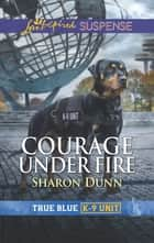 Courage Under Fire ebook by Sharon Dunn
