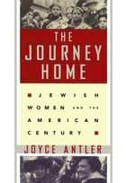 The Journey Home ebook by Joyce Antler