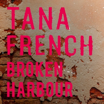 Broken Harbour - Dublin Murder Squad: 4. Winner of the LA Times Book Prize for Best Mystery/Thriller and the Irish Book Award for Crime Fiction Book of the Year audiobook by Tana French