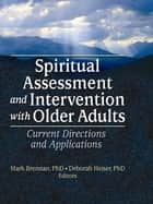 Spiritual Assessment and Intervention with Older Adults ebook by Mark Brennan,Deborah Heiser