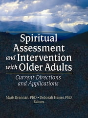 Spiritual Assessment and Intervention with Older Adults - Current Directions and Applications ebook by Mark Brennan,Deborah Heiser