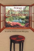 Poems of Feelings and Emotions ebook by Kristine Ardizzone-Murphy