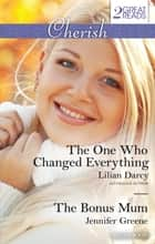 The One Who Changed Everything/The Bonus Mum ebook by Lilian Darcy, Jennifer Greene