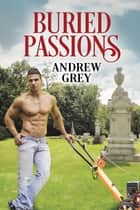 Buried Passions ebook by Andrew Grey