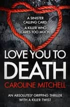 Love You to Death ebook by Caroline Mitchell