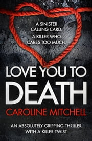 Love You to Death - An Absolutely Gripping Thriller With a Killer Twist ebook by Kobo.Web.Store.Products.Fields.ContributorFieldViewModel