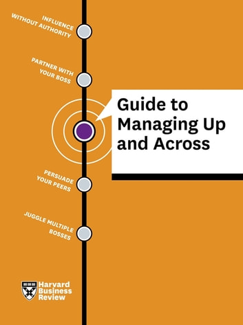 HBR Guide to Managing Up and Across ebook by Harvard Review