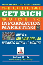Official Get Rich Guide to Information Marketing - Build a Million Dollar Business Within 12 Months ebook by Dan S. Kennedy