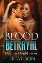 Blood Betrayal ebook by L.E. Wilson