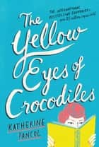 The Yellow Eyes of Crocodiles ebook by Katherine Pancol
