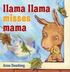 Llama Llama Misses Mama ebook by Anna Dewdney, Anna Dewdney