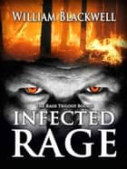 Infected Rage ebook by William Blackwell