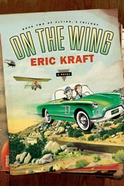 On the Wing - Book Two of Flying: A Trilogy ebook by Eric Kraft