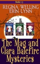 The Mag and Clara Balefire Mysteries Books 1-3 - Cozy Witch Mysteries ebook by ReGina Welling, Erin Lynn