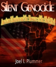 Silent Genocide: American Education and the Massacre of the Black Mind ebook by Joel Plummer