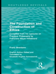 The Foundation and Construction of Ethics (Routledge Revivals) ebook by Franz Brentano