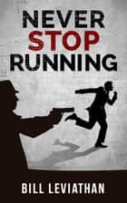 Never Stop Running ebook by Bill Leviathan