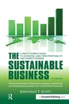 The Sustainable Business - A Practitioner's Guide to Achieving Long-Term Profitability and Competitiveness ebook by Jonathan T. Scott