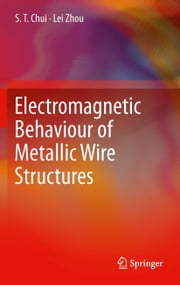 Electromagnetic Behaviour of Metallic Wire Structures ebook by S. T. Chui,Lei Zhou