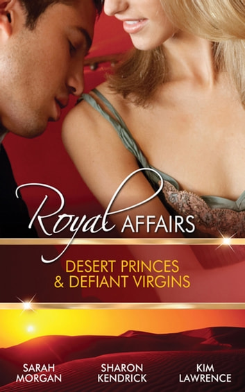 Royal Affairs - Desert Princes & Defiant Virgins - 3 Book Box Set, Volume 1 電子書 by Sarah Morgan,Sharon Kendrick,KIM LAWRENCE