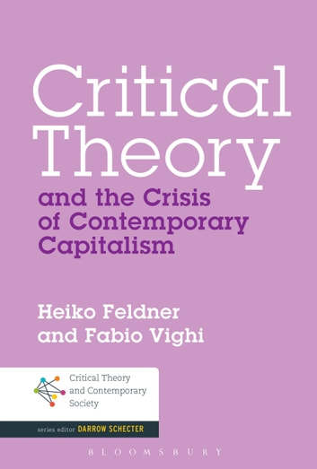 Critical Theory and the Crisis of Contemporary Capitalism ebook by Dr. Heiko Feldner,Dr Fabio Vighi