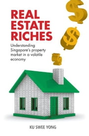 Real Estate Riches - Understanding Singapore's Property Market in a Volatile Economy ebook by Ku Swee Yong