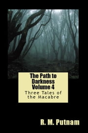 The Path to Darkness Volume 4 Three Tales of the Macabre ebook by R.M. Putnam
