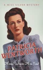 Anna, Where Are You? ebook by Patricia Wentworth