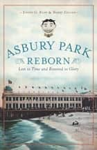 Asbury Park Reborn - Lost to Time and Restored to Glory ebook by Joseph G. Bilby, Harry Ziegler